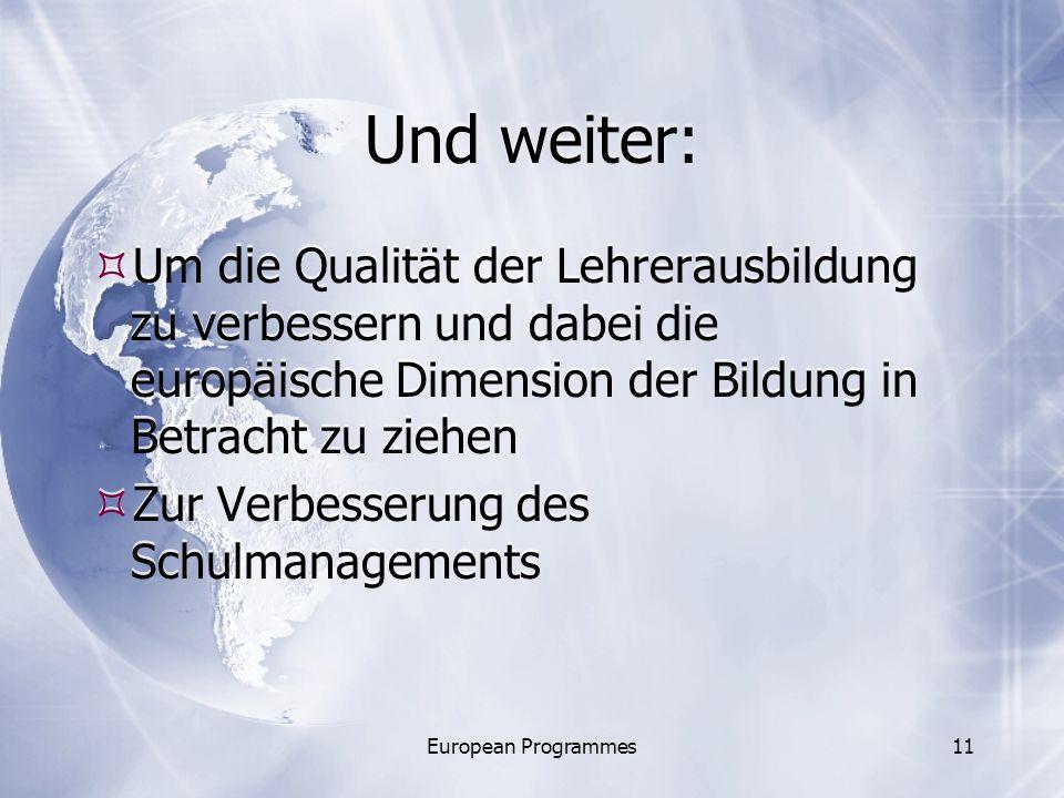 European Programmes11 Und weiter: Um die Qualität der Lehrerausbildung zu verbessern und dabei die europäische Dimension der Bildung in Betracht zu ziehen Zur Verbesserung des Schulmanagements Um die Qualität der Lehrerausbildung zu verbessern und dabei die europäische Dimension der Bildung in Betracht zu ziehen Zur Verbesserung des Schulmanagements