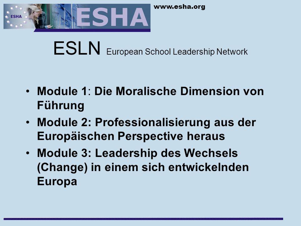 www.esha.org ESLN European School Leadership Network Module 1: Die Moralische Dimension von Führung Module 2: Professionalisierung aus der Europäischen Perspective heraus Module 3: Leadership des Wechsels (Change) in einem sich entwickelnden Europa