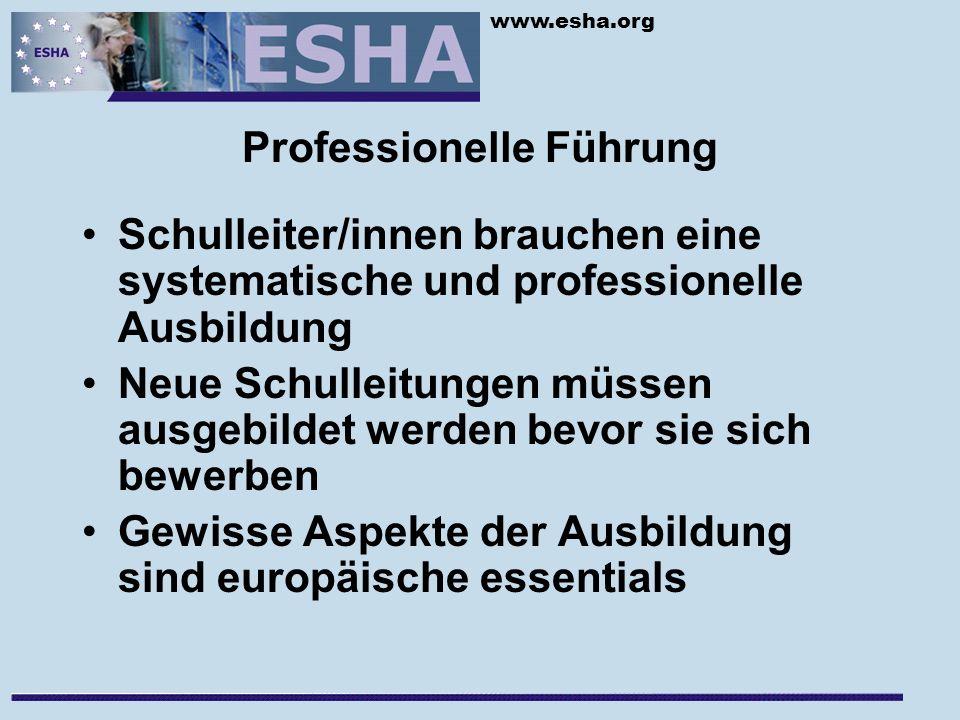 www.esha.org Professionelle Führung Schulleiter/innen brauchen eine systematische und professionelle Ausbildung Neue Schulleitungen müssen ausgebildet werden bevor sie sich bewerben Gewisse Aspekte der Ausbildung sind europäische essentials