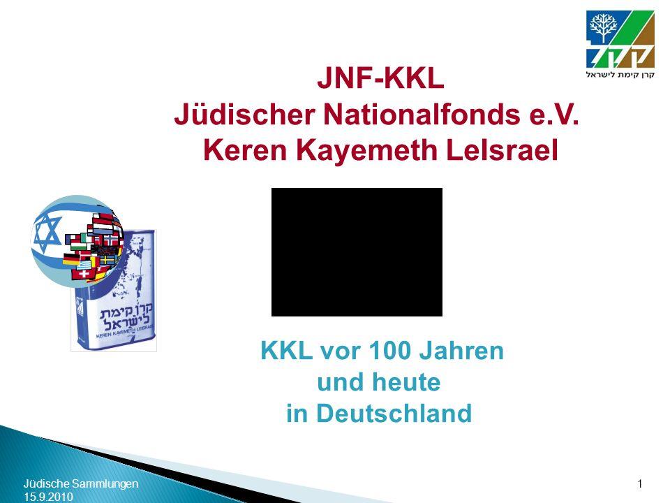 Jüdische Sammlungen 15.9.2010 1 JNF-KKL Jüdischer Nationalfonds e.V. Keren Kayemeth LeIsrael KKL vor 100 Jahren und heute in Deutschland 1