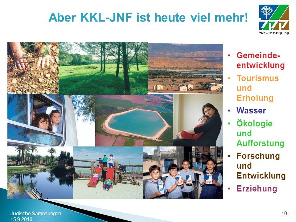 Jüdische Sammlungen 15.9.2010 10 Aber KKL-JNF ist heute viel mehr! Gemeinde- entwicklung Tourismus und Erholung Wasser Ökologie und Aufforstung Forsch