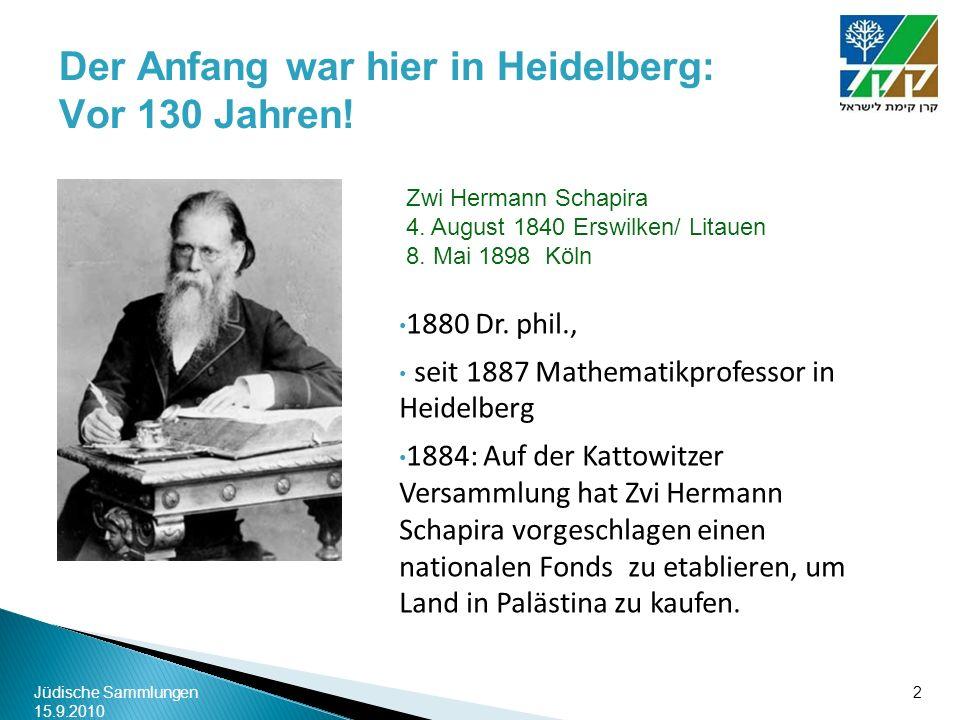 Jüdische Sammlungen 15.9.2010 2 Der Anfang war hier in Heidelberg: Vor 130 Jahren! 1880 Dr. phil., seit 1887 Mathematikprofessor in Heidelberg 1884: A