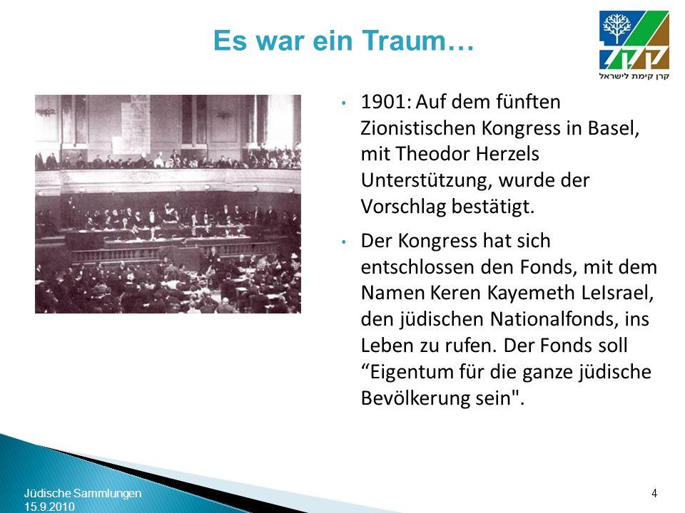 Jüdische Sammlungen 15.9.2010 4 1901: Auf dem fünften Zionistischen Kongress in Basel, mit Theodor Herzels Unterstützung, wurde der Vorschlag bestätig