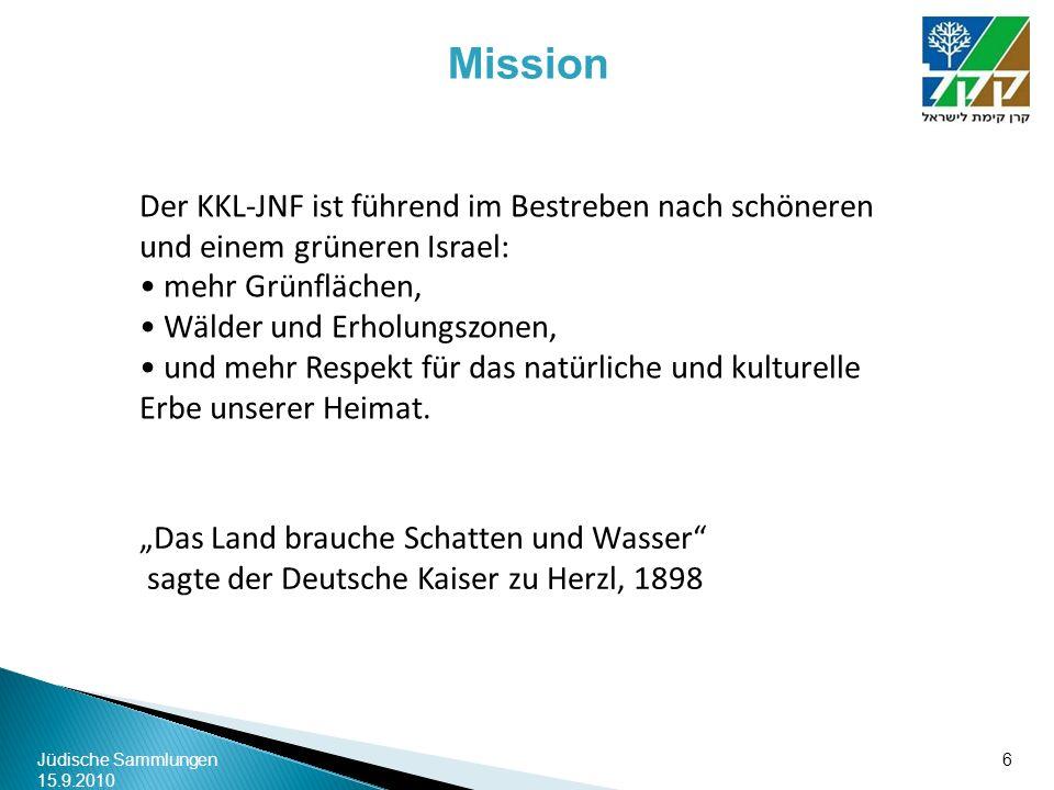 Jüdische Sammlungen 15.9.2010 6 Der KKL-JNF ist führend im Bestreben nach schöneren und einem grüneren Israel: mehr Grünflächen, Wälder und Erholungsz