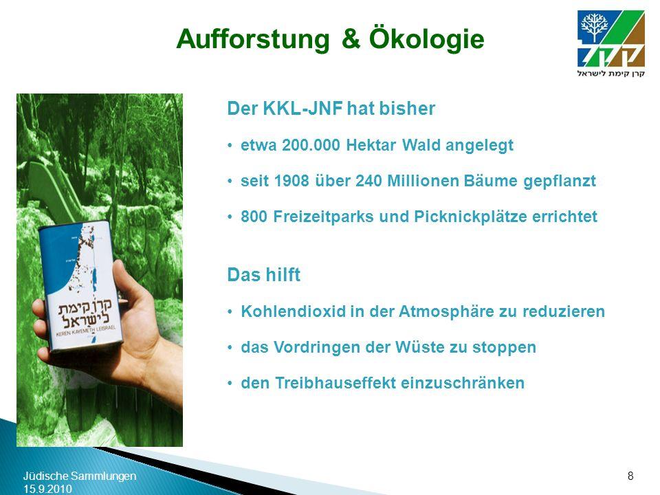 Jüdische Sammlungen 15.9.2010 8 Der KKL-JNF hat bisher etwa 200.000 Hektar Wald angelegt seit 1908 über 240 Millionen Bäume gepflanzt 800 Freizeitpark