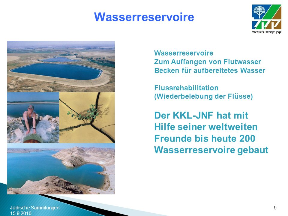 Jüdische Sammlungen 15.9.2010 9 Wasserreservoire Zum Auffangen von Flutwasser Becken für aufbereitetes Wasser Flussrehabilitation (Wiederbelebung der