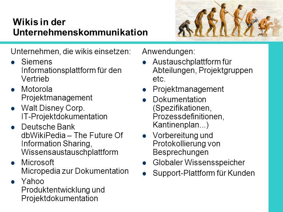 Wikis in der Unternehmenskommunikation Unternehmen, die wikis einsetzen: Siemens Informationsplattform für den Vertrieb Motorola Projektmanagement Walt Disney Corp.