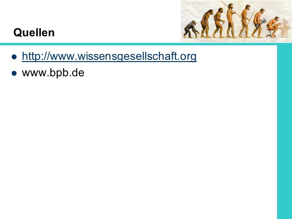 Quellen http://www.wissensgesellschaft.org www.bpb.de