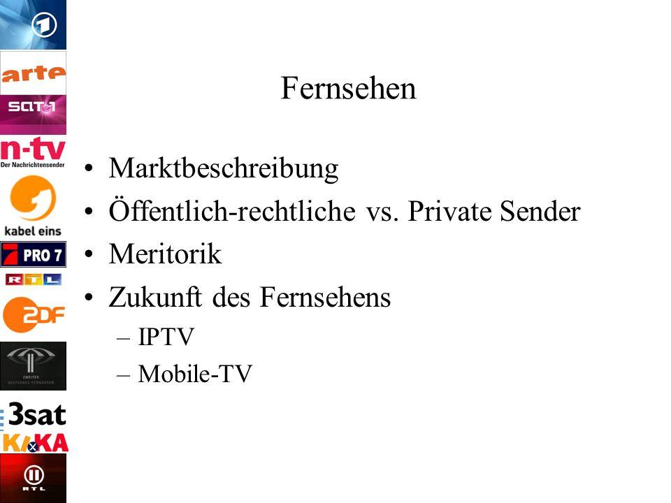 Fernsehen Marktbeschreibung Öffentlich-rechtliche vs. Private Sender Meritorik Zukunft des Fernsehens –IPTV –Mobile-TV