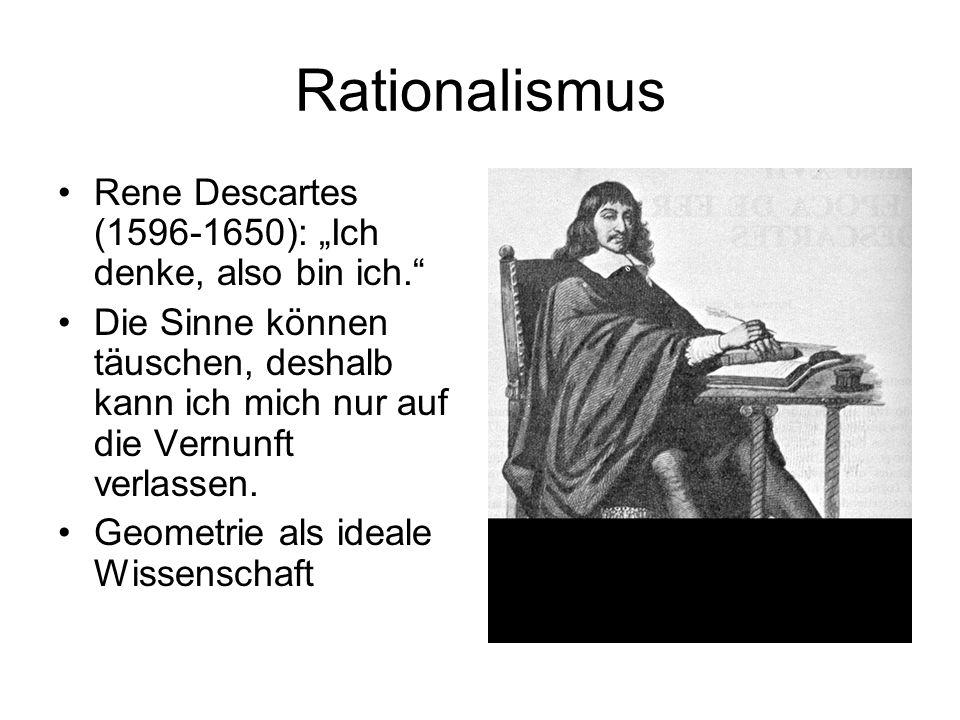 Rationalismus Rene Descartes (1596-1650): Ich denke, also bin ich.