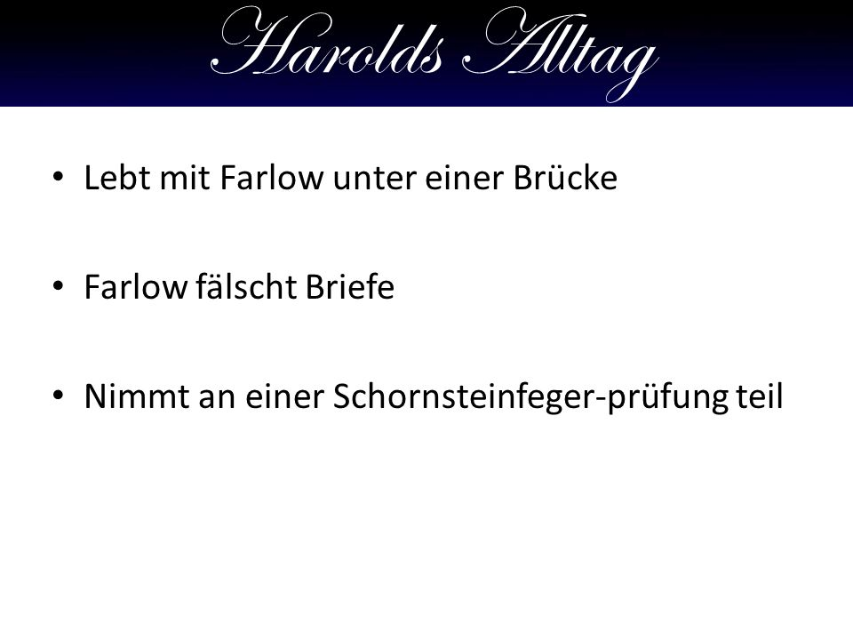 Harolds Alltag Lebt mit Farlow unter einer Brücke Farlow fälscht Briefe Nimmt an einer Schornsteinfeger-prüfung teil