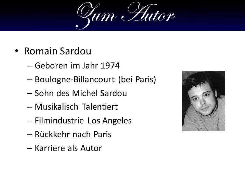 Zum Autor Romain Sardou – Geboren im Jahr 1974 – Boulogne-Billancourt (bei Paris) – Sohn des Michel Sardou – Musikalisch Talentiert – Filmindustrie Los Angeles – Rückkehr nach Paris – Karriere als Autor
