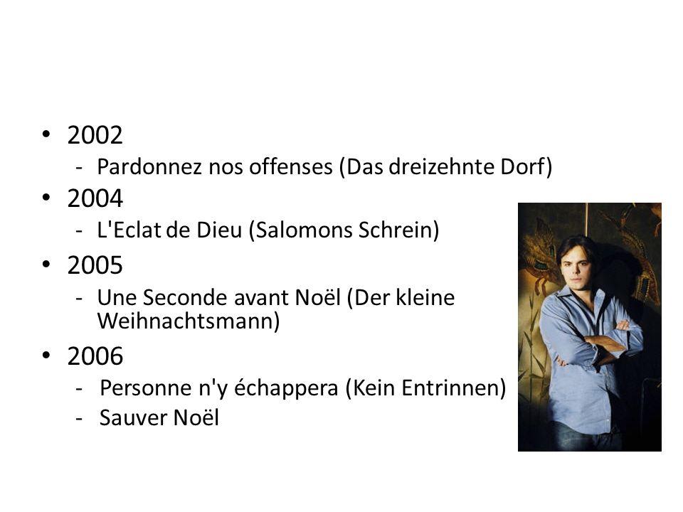 2002 -Pardonnez nos offenses (Das dreizehnte Dorf) 2004 -L Eclat de Dieu (Salomons Schrein) 2005 -Une Seconde avant Noël (Der kleine Weihnachtsmann) 2006 - Personne n y échappera (Kein Entrinnen) - Sauver Noël