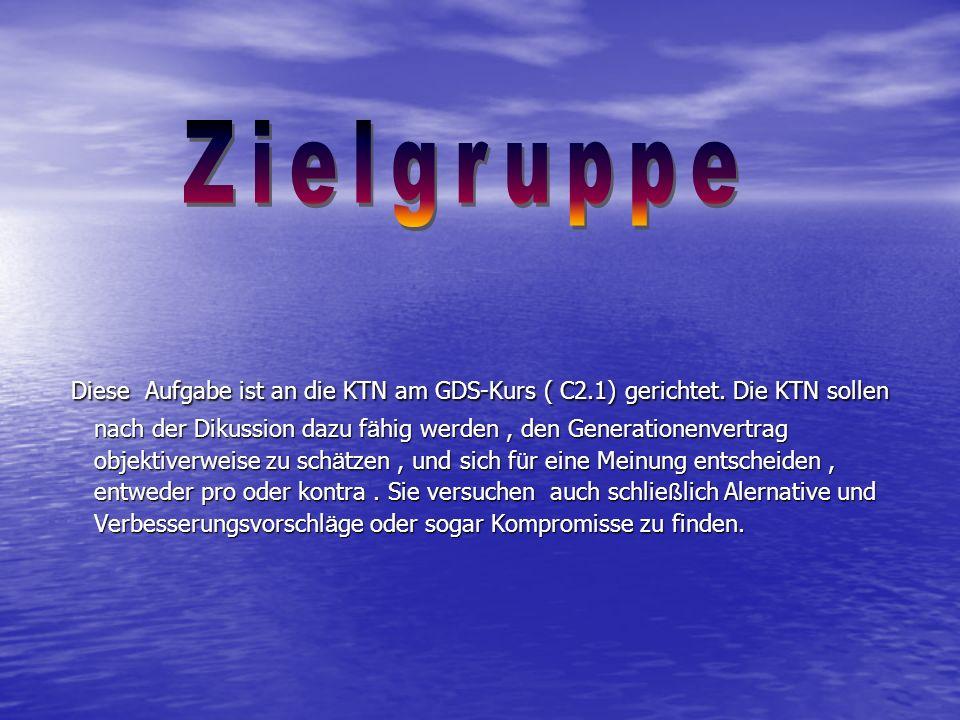 Diese Aufgabe ist an die KTN am GDS-Kurs ( C2.1) gerichtet. Die KTN sollen nach der Dikussion dazu f ä hig werden, den Generationenvertrag objektiverw