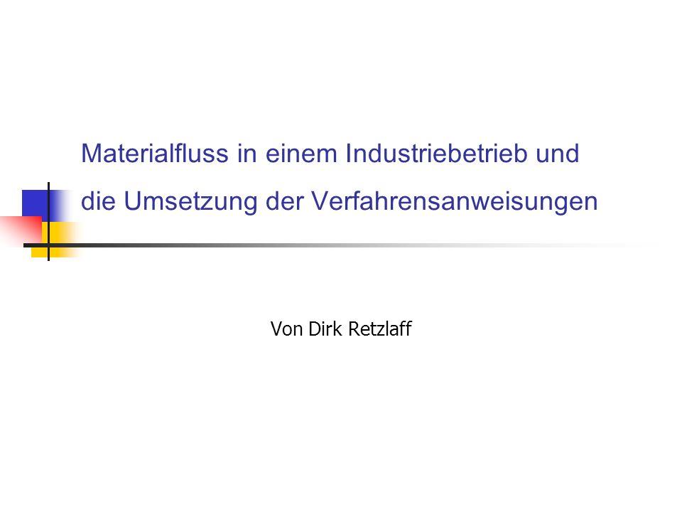 Materialfluss in einem Industriebetrieb und die Umsetzung der Verfahrensanweisungen Von Dirk Retzlaff