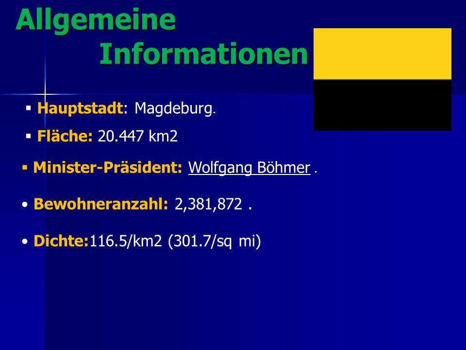 Allgemeine Informationen Bewohneranzahl: 2,381,872. Dichte:116.5/km2 (301.7/sq mi) Hauptstadt: Magdeburg. Fläche: 20.447 km2 Minister-Präsident: Wolfg