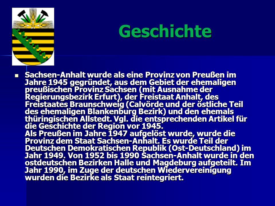 Geschichte Geschichte Sachsen-Anhalt wurde als eine Provinz von Preußen im Jahre 1945 gegründet, aus dem Gebiet der ehemaligen preußischen Provinz Sac