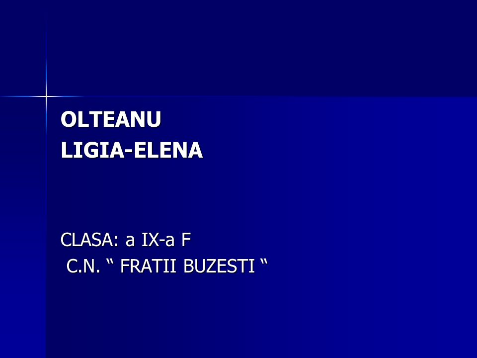 OLTEANULIGIA-ELENA CLASA: a IX-a F C.N. FRATII BUZESTI C.N. FRATII BUZESTI