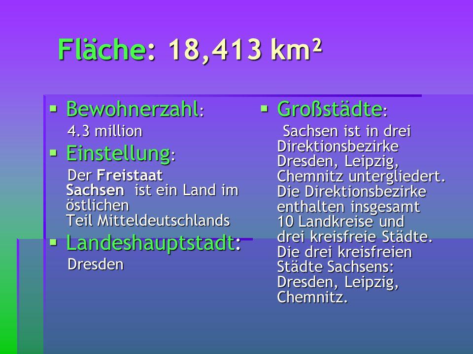 Fläche: 18,413 km² Fläche: 18,413 km² Bewohnerzahl : Bewohnerzahl : 4.3 million 4.3 million Einstellung : Einstellung : Der Freistaat Sachsen ist ein