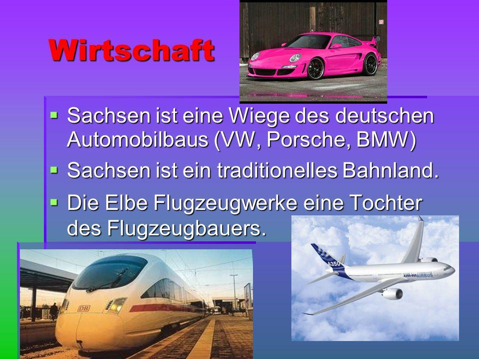 Wirtschaft Wirtschaft Sachsen ist eine Wiege des deutschen Automobilbaus (VW, Porsche, BMW) Sachsen ist eine Wiege des deutschen Automobilbaus (VW, Po