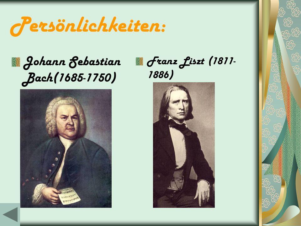 Persönlichkeiten: Johann Sebastian Bach(1685-1750) Franz Liszt (1811- 1886)