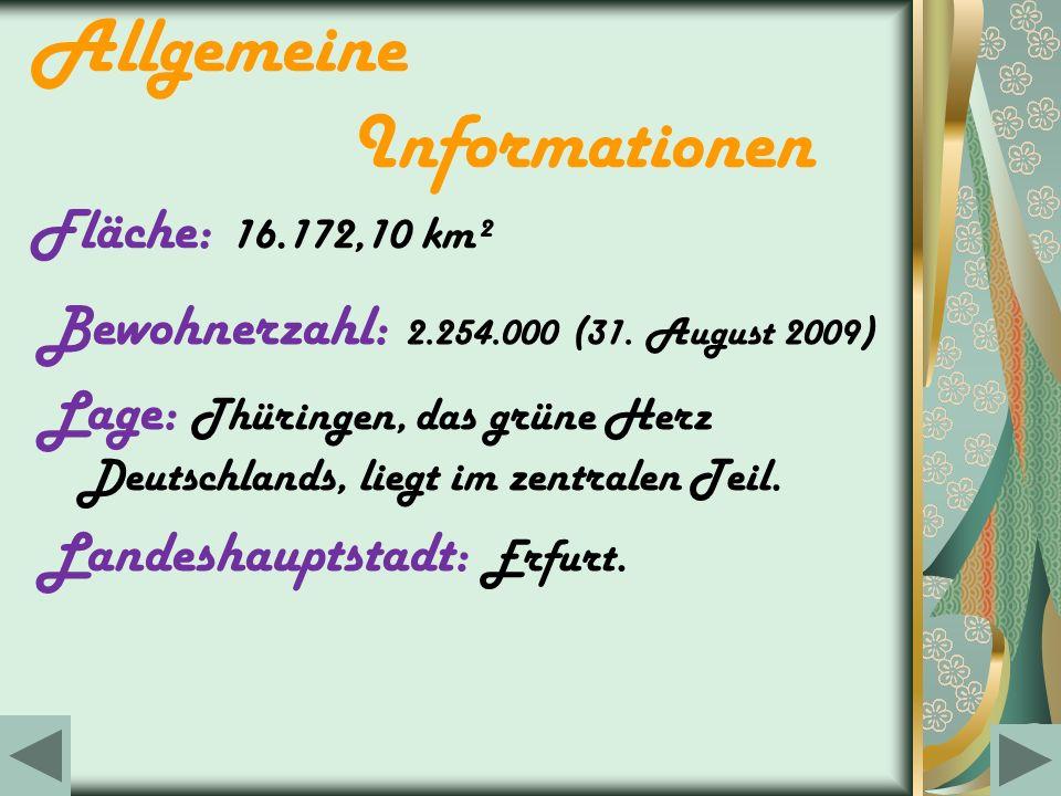 Allgemeine Informationen Fläche: 1 6.172,10 km² Bewohnerzahl: 2.254.000 (31. August 2009) Lage: Thüringen, das grüne Herz Deutschlands, liegt im zentr