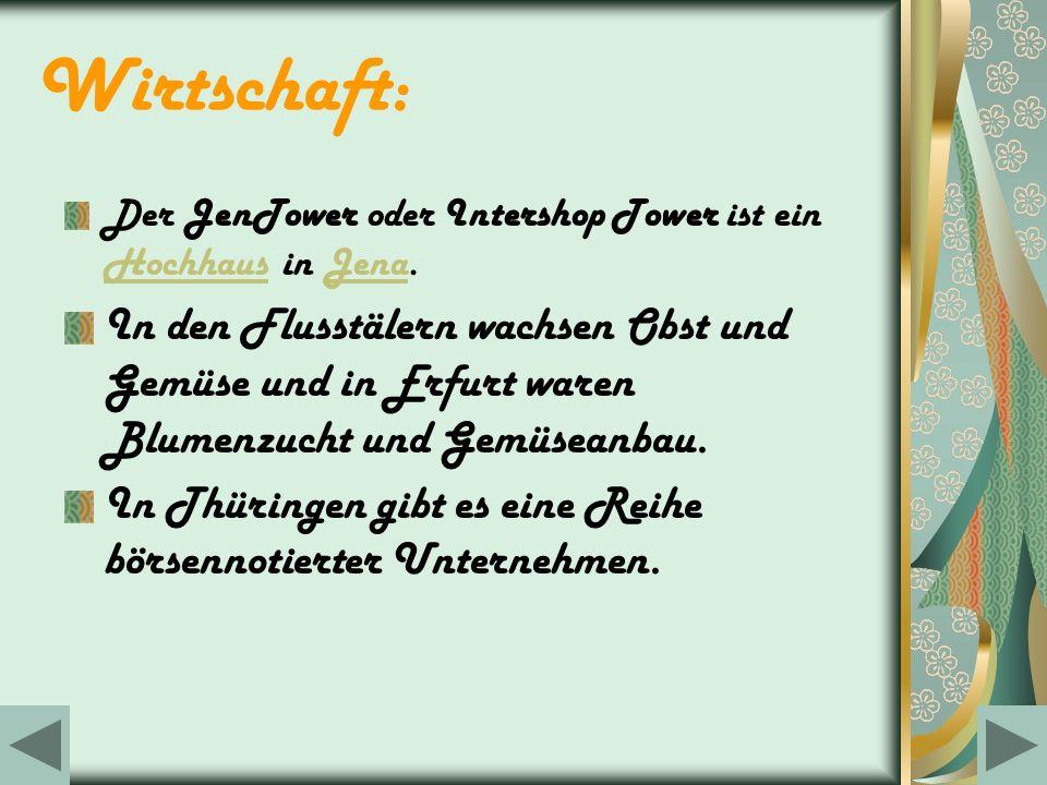 Wirtschaft: Der JenTower oder Intershop Tower ist ein Hochhaus in Jena. HochhausJena In den Flusstälern wachsen Obst und Gemüse und in Erfurt waren Bl