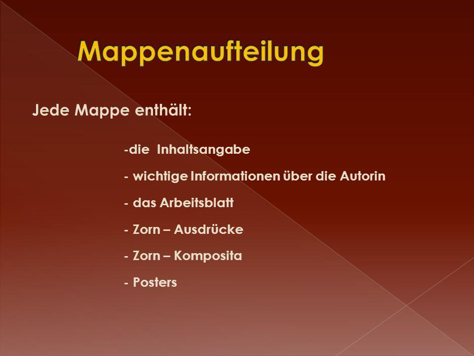 Jede Mappe enthält: -die Inhaltsangabe - wichtige Informationen über die Autorin - das Arbeitsblatt - Zorn – Ausdrücke - Zorn – Komposita - Posters