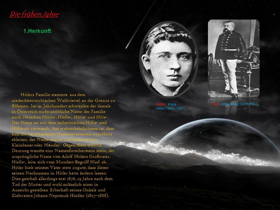 Die frühen Jahre 1. Herkunft Hitlers Familie stammte aus dem niederösterreichischen Waldviertel an der Grenze zu Böhmen. Im 19. Jahrhundert schwankte