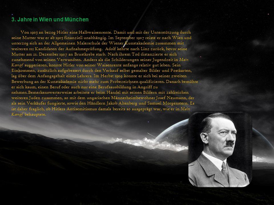3. Jahre in Wien und München Von 1903 an bezog Hitler eine Halbwaisenrente. Damit und mit der Unterstützung durch seine Mutter war er ab 1905 finanzie