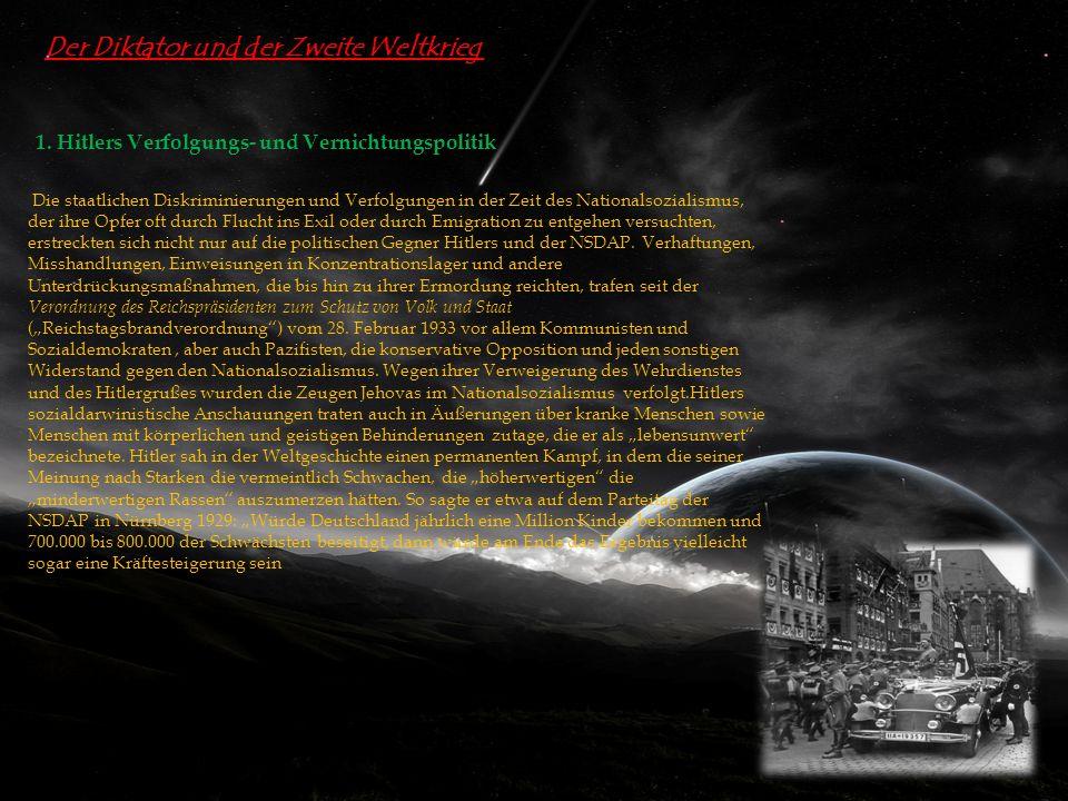 Der Diktator und der Zweite Weltkrieg 1. Hitlers Verfolgungs- und Vernichtungspolitik Die staatlichen Diskriminierungen und Verfolgungen in der Zeit d