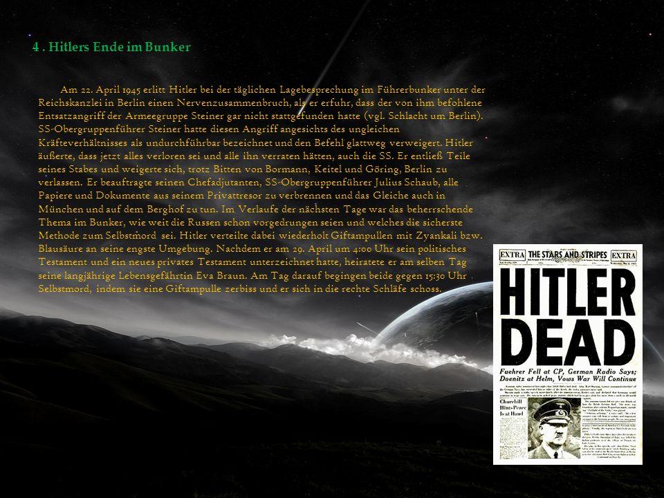 4. Hitlers Ende im Bunker Am 22. April 1945 erlitt Hitler bei der täglichen Lagebesprechung im Führerbunker unter der Reichskanzlei in Berlin einen Ne