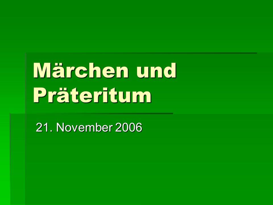 Märchen und Präteritum 21. November 2006 21. November 2006