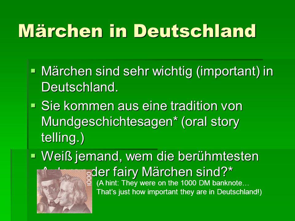 Märchen in Deutschland Märchen sind sehr wichtig (important) in Deutschland. Märchen sind sehr wichtig (important) in Deutschland. Sie kommen aus eine