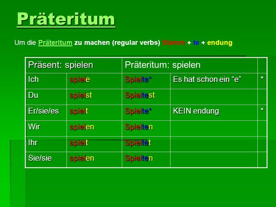Präteritum Um die Präteritum zu machen (regular verbs) Stamm + te + endungPräteritum Präsent: spielen Präteritum: spielen Ich spiele Spielte* Es hat s
