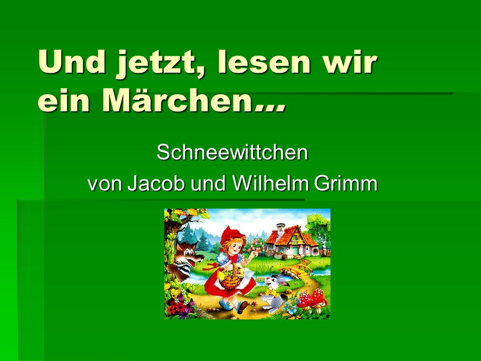 Und jetzt, lesen wir ein Märchen… Schneewittchen von Jacob und Wilhelm Grimm