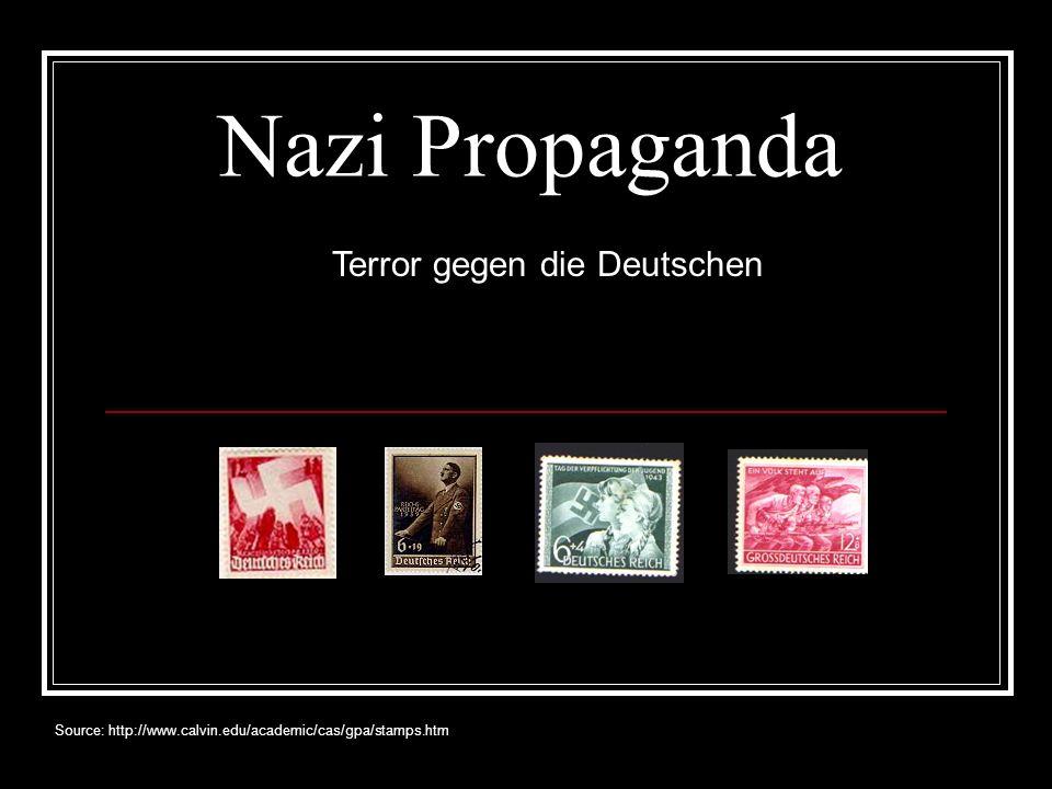 Nazi Propaganda Terror gegen die Deutschen Source: http://www.calvin.edu/academic/cas/gpa/stamps.htm