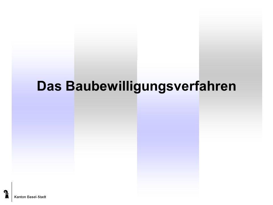 Kanton Basel-Stadt Das Baubewilligungsverfahren