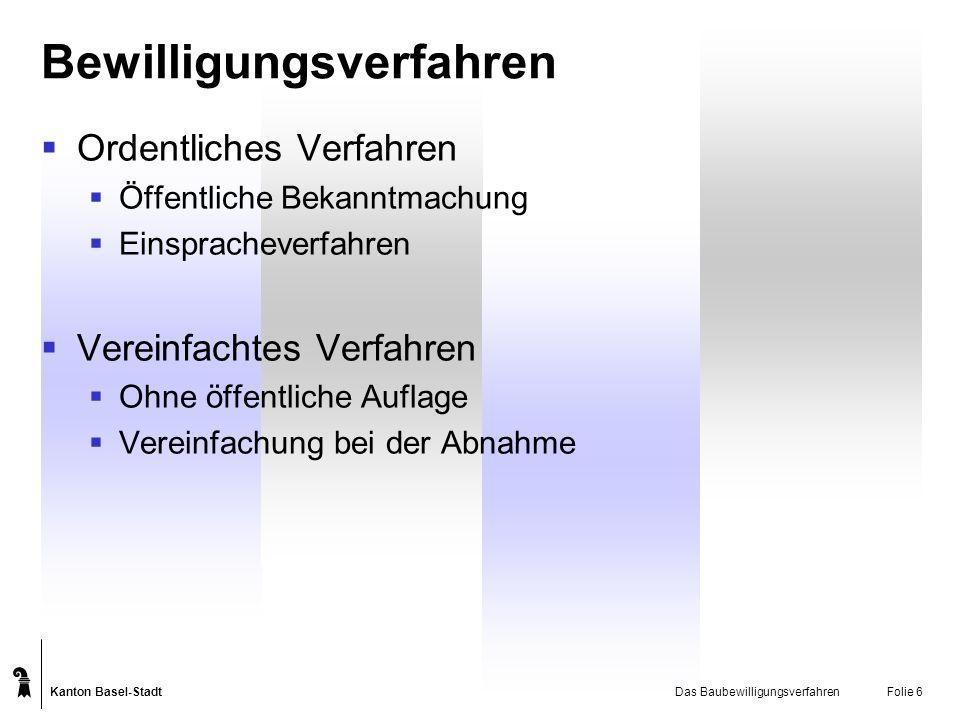 Kanton Basel-Stadt Das BaubewilligungsverfahrenFolie 6 Bewilligungsverfahren Ordentliches Verfahren Öffentliche Bekanntmachung Einspracheverfahren Ver