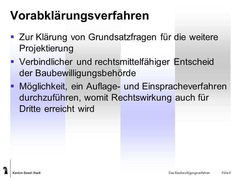 Kanton Basel-Stadt Das BaubewilligungsverfahrenFolie 8 Vorabklärungsverfahren Zur Klärung von Grundsatzfragen für die weitere Projektierung Verbindlic