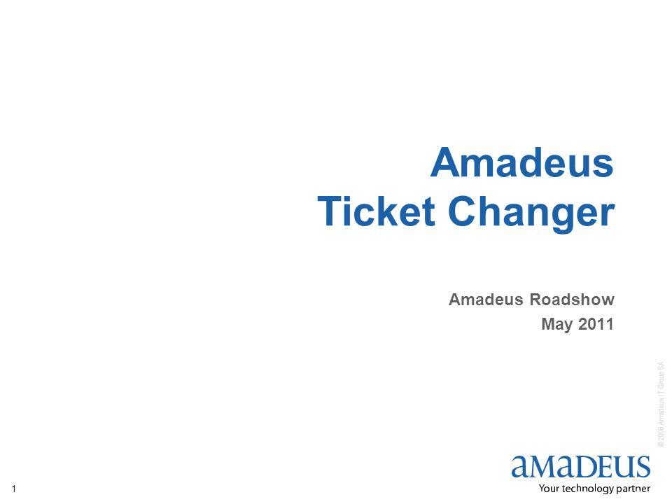 © 2008 Amadeus IT Group SA 1 Amadeus Ticket Changer Amadeus Roadshow May 2011