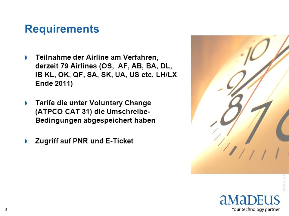 © 2008 Amadeus IT Group SA Requirements Teilnahme der Airline am Verfahren, derzeit 79 Airlines (OS, AF, AB, BA, DL, IB KL, OK, QF, SA, SK, UA, US etc