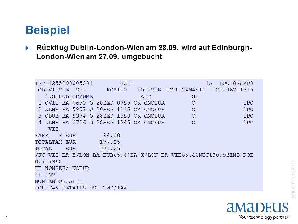 © 2008 Amadeus IT Group SA Beispiel Rückflug Dublin-London-Wien am 28.09. wird auf Edinburgh- London-Wien am 27.09. umgebucht 7