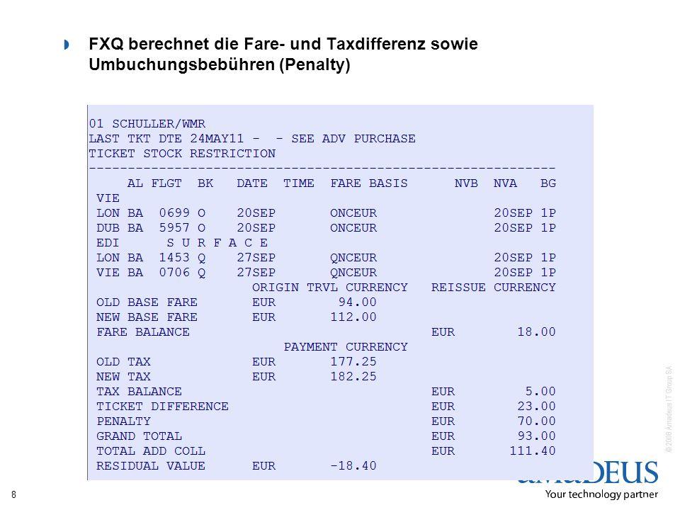 © 2008 Amadeus IT Group SA FXQ berechnet die Fare- und Taxdifferenz sowie Umbuchungsbebühren (Penalty) 8