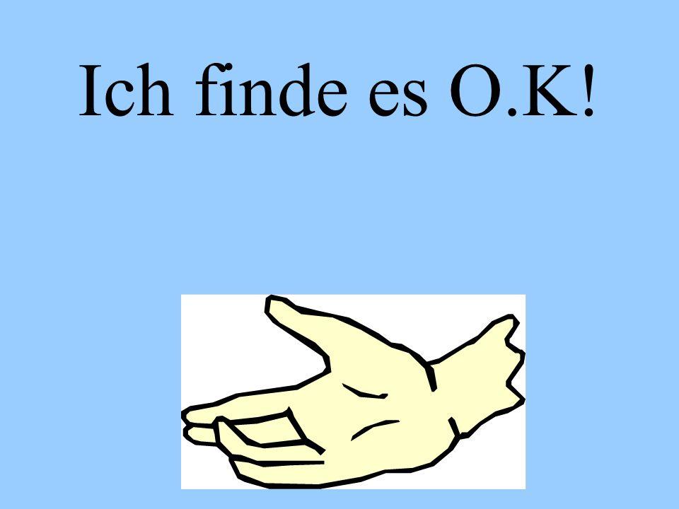 Ich finde es O.K!