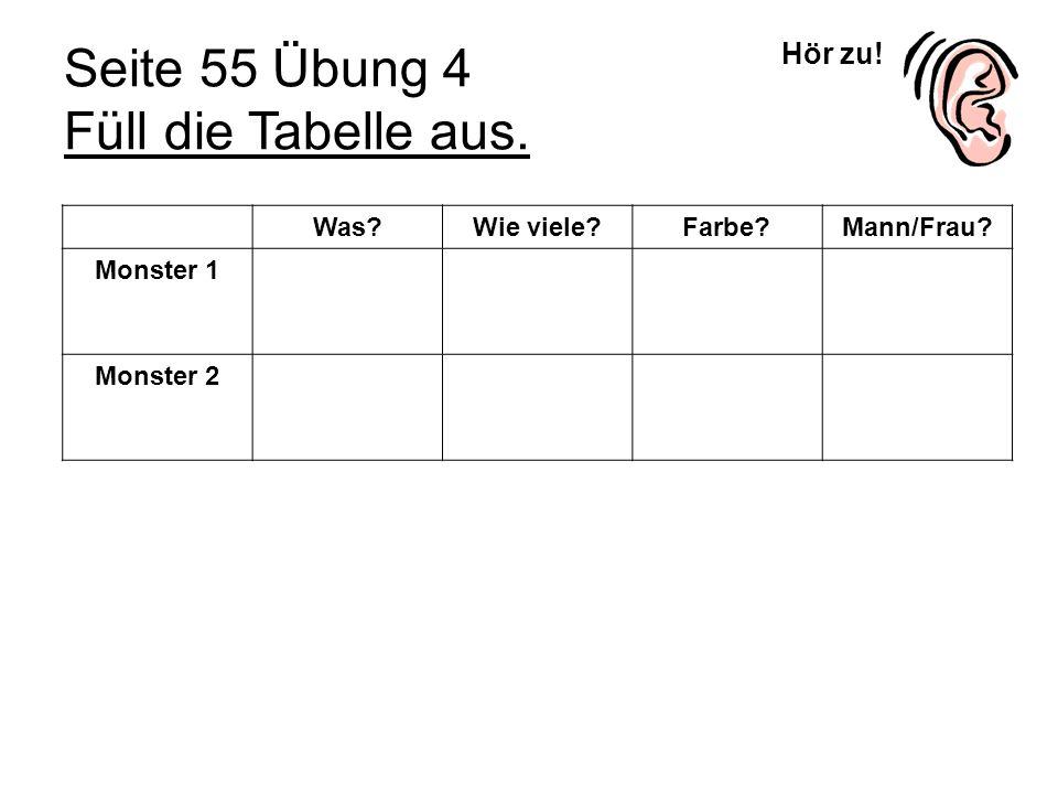 Hör zu! Seite 55 Übung 4 Füll die Tabelle aus. Was?Wie viele?Farbe?Mann/Frau? Monster 1 Monster 2