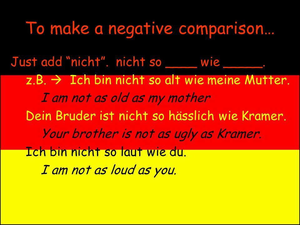 To make a negative comparison… Just add nicht.nicht so ____ wie _____.