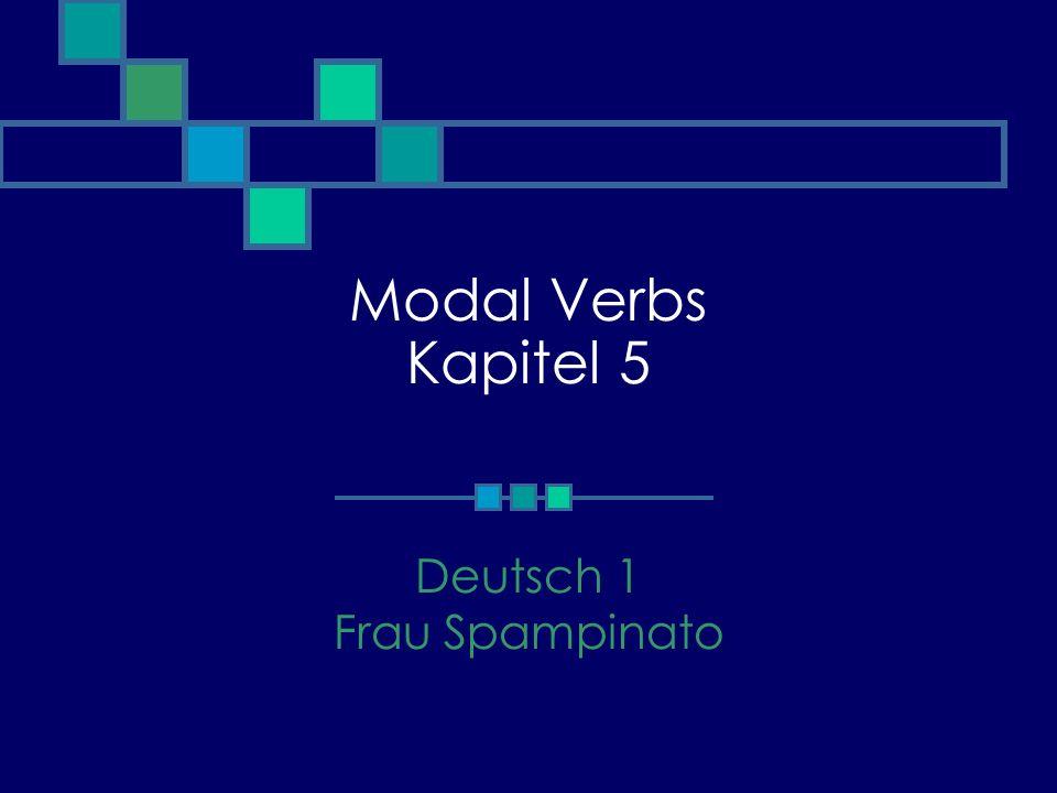 Modal Verbs Kapitel 5 Deutsch 1 Frau Spampinato