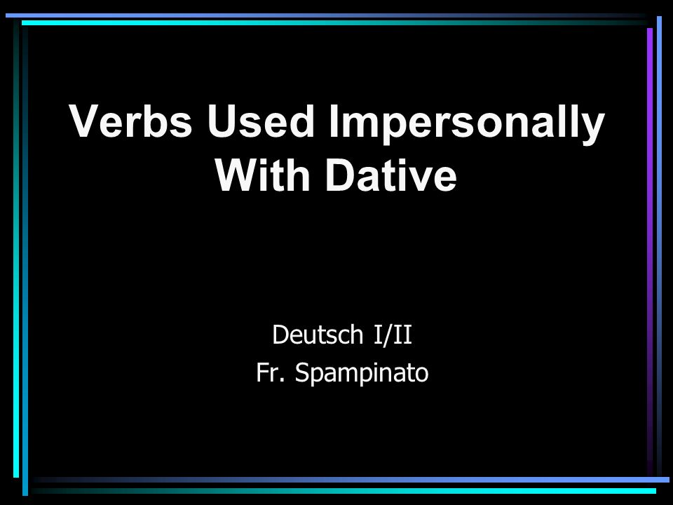Verbs Used Impersonally With Dative Deutsch I/II Fr. Spampinato