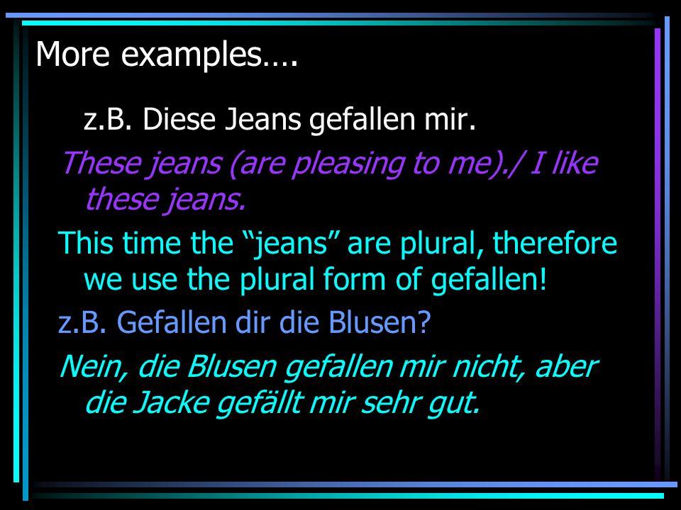 More examples…. z.B. Diese Jeans gefallen mir.
